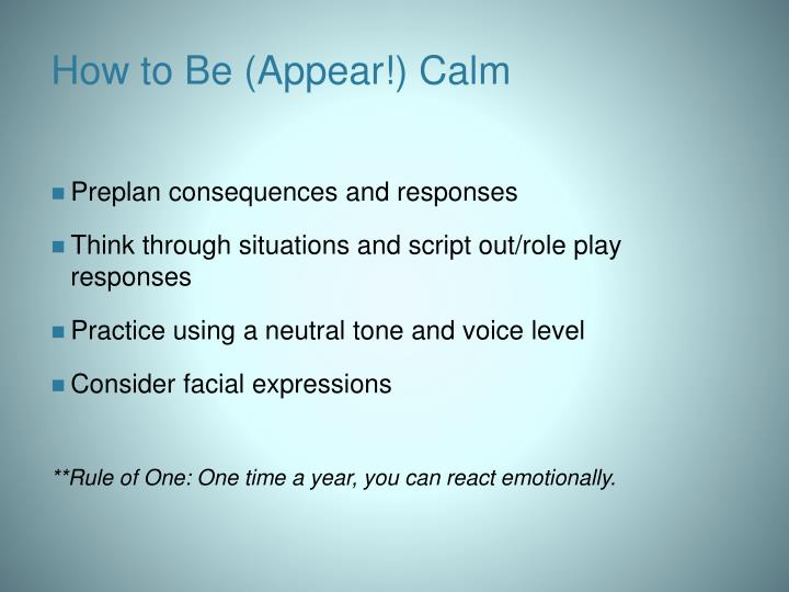 How to Be (Appear!) Calm