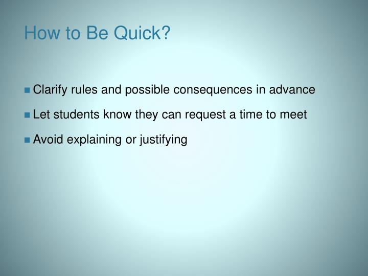 How to Be Quick?