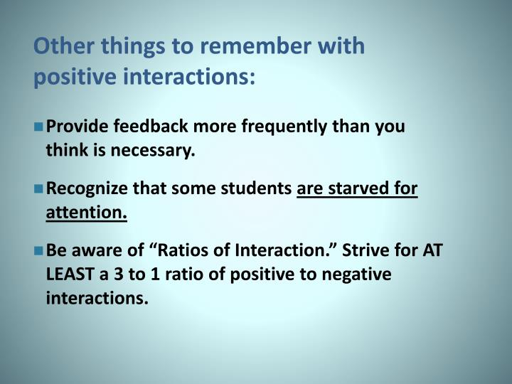 Other things to remember with positive interactions: