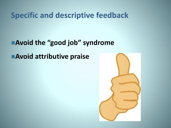 Specific and descriptive feedback