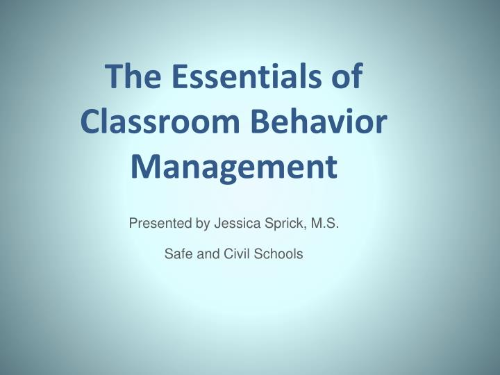 The essentials of classroom behavior management