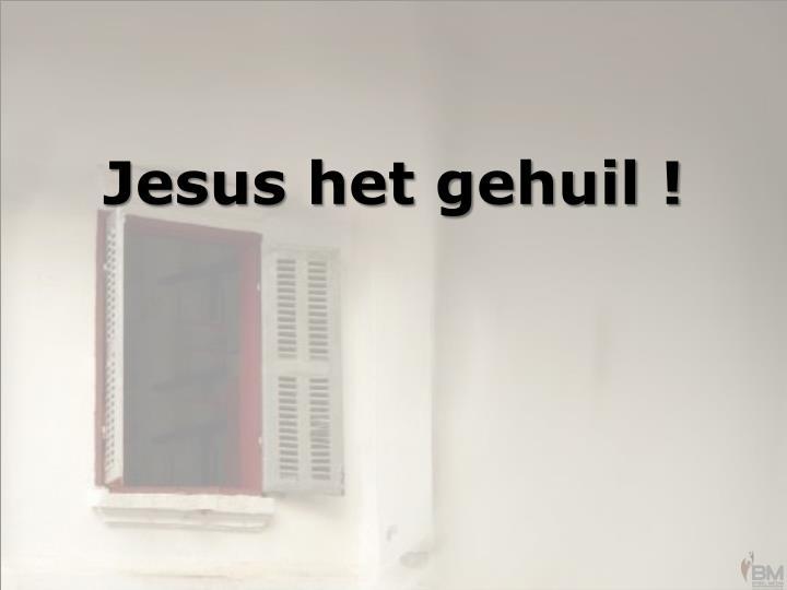 Jesus het gehuil !