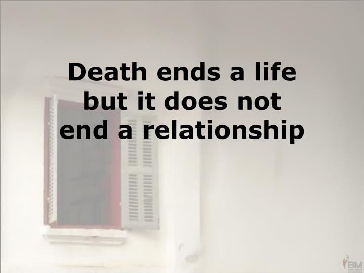 Death ends a life