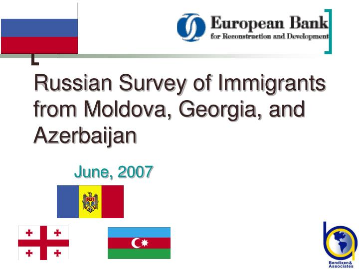 Russian survey of immigrants from moldova georgia and azerbaijan l.jpg