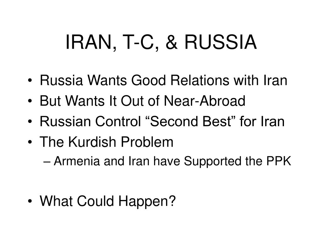 IRAN, T-C, & RUSSIA