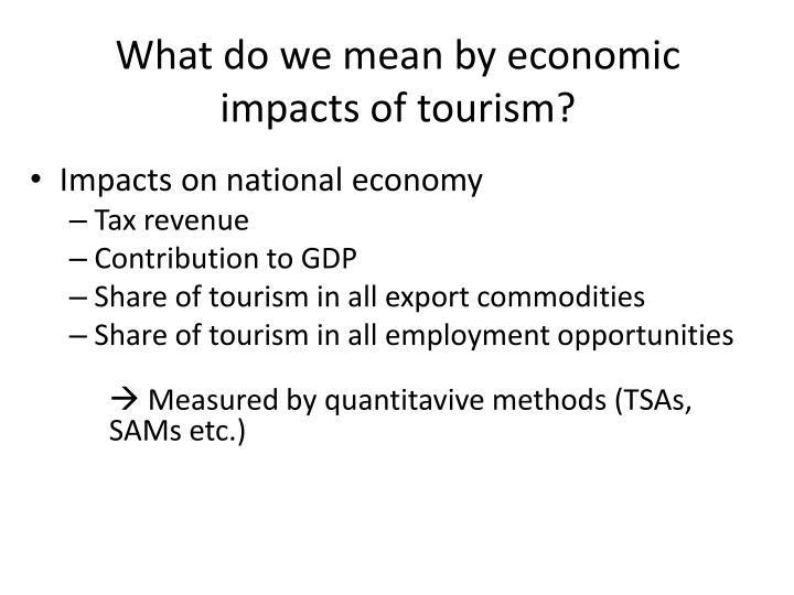 What do we mean by economic impacts of tourism