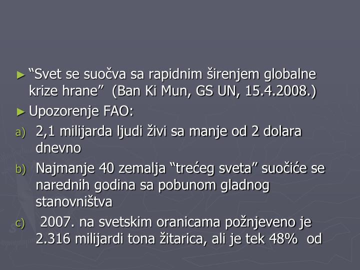 """Svet se suočva sa rapidnim širenjem globalne krize hrane""  (Ban Ki Mun, GS UN, 15.4.2008.)"