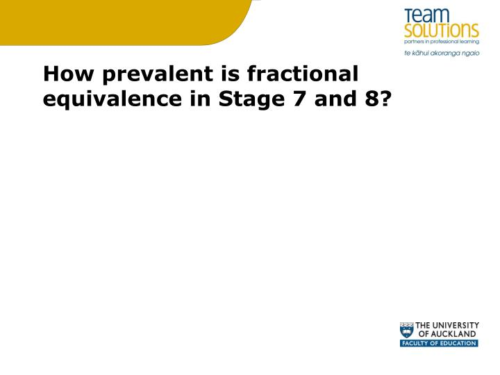 How prevalent is fractional equivalence in stage 7 and 8