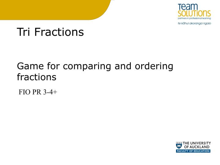 Tri Fractions