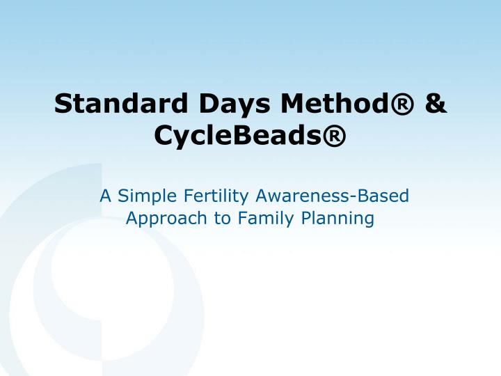 Standard days method cyclebeads a simple fertility awareness based approach to family planning