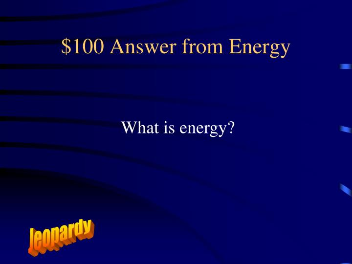 $100 Answer from Energy