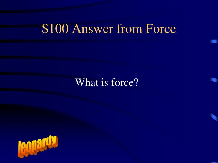$100 Answer from Force
