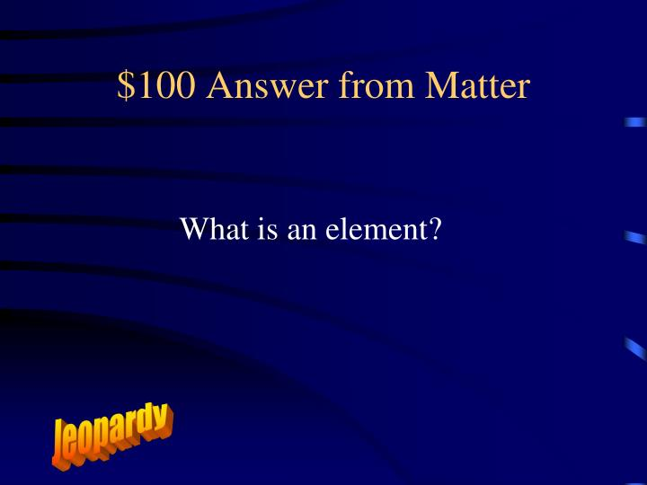$100 Answer from Matter