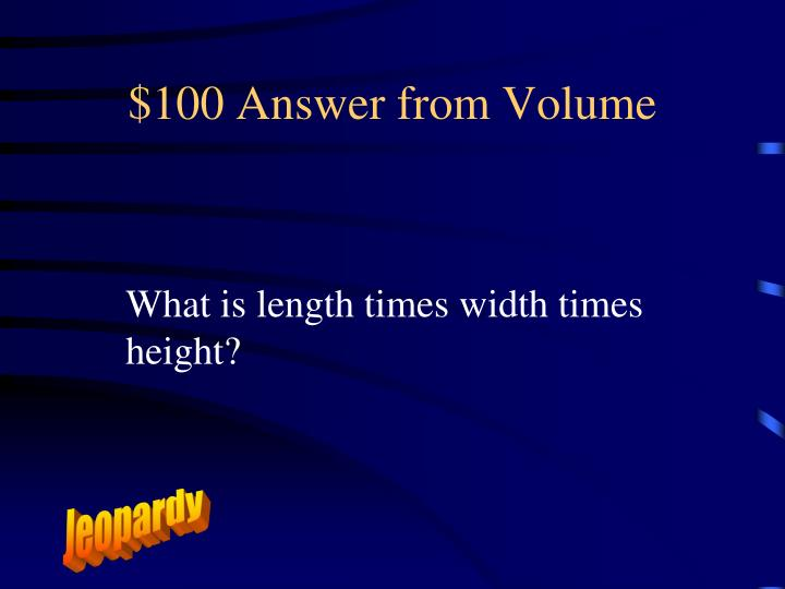 $100 Answer from Volume