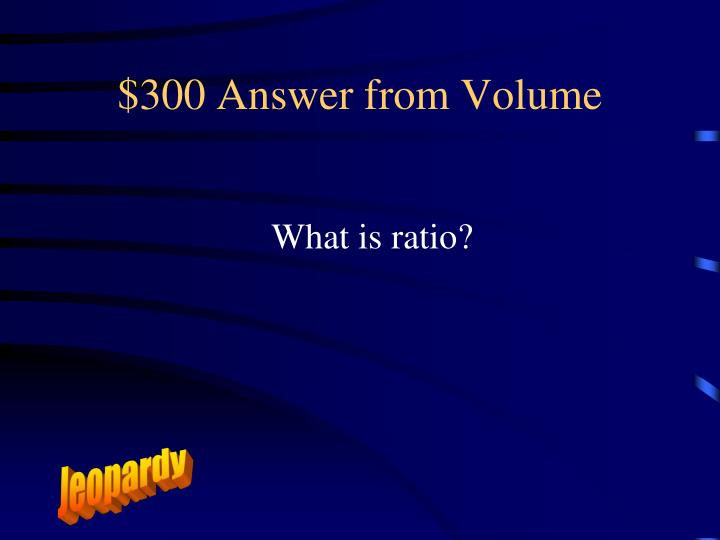 $300 Answer from Volume