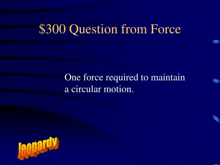 $300 Question from Force