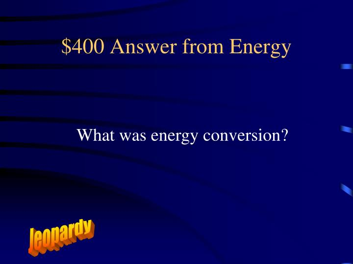 $400 Answer from Energy