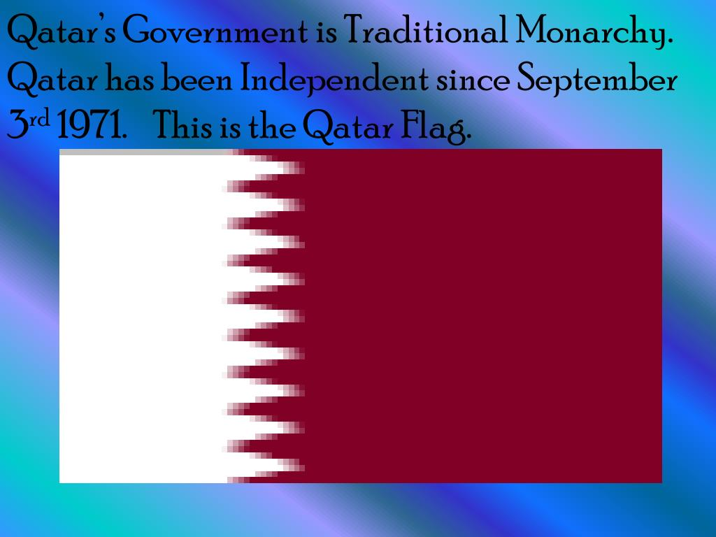 Qatar's Government is Traditional Monarchy.  Qatar has been Independent since September 3
