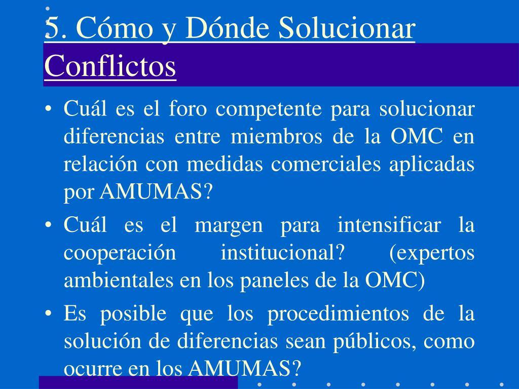 5. Cómo y Dónde Solucionar Conflictos