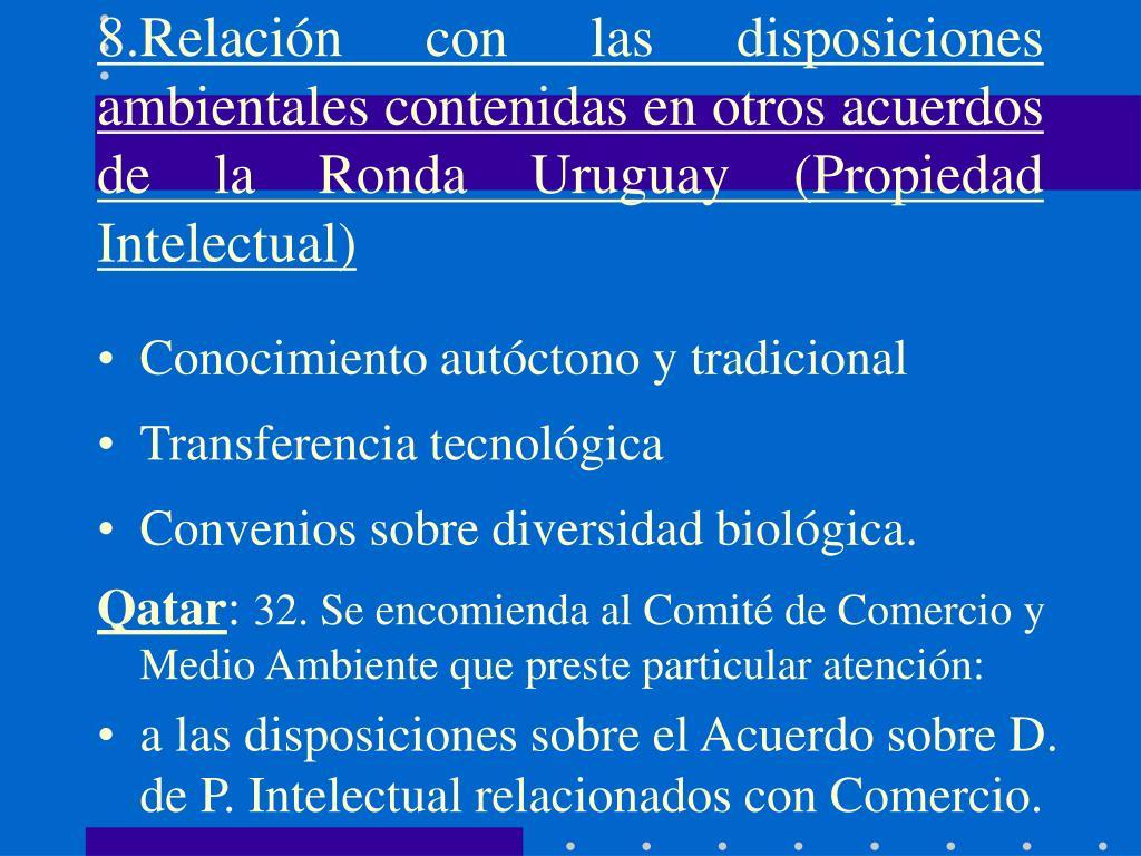 8.Relación con las disposiciones ambientales contenidas en otros acuerdos de la Ronda Uruguay (Propiedad Intelectual)