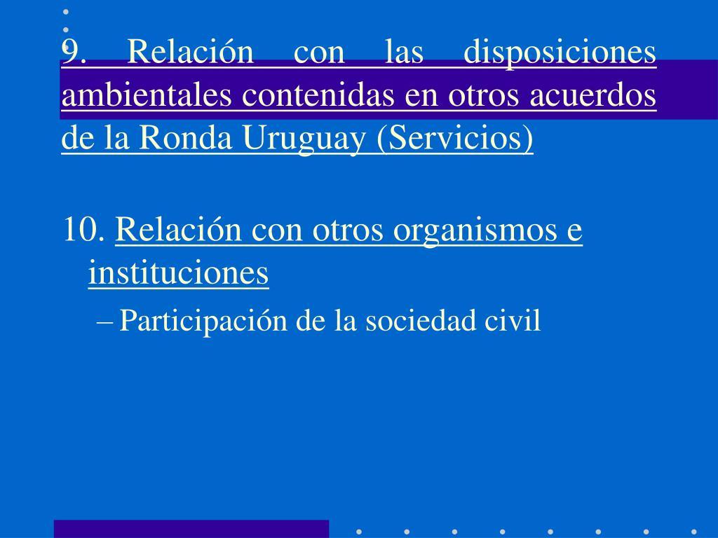9. Relación con las disposiciones ambientales contenidas en otros acuerdos de la Ronda Uruguay (Servicios)