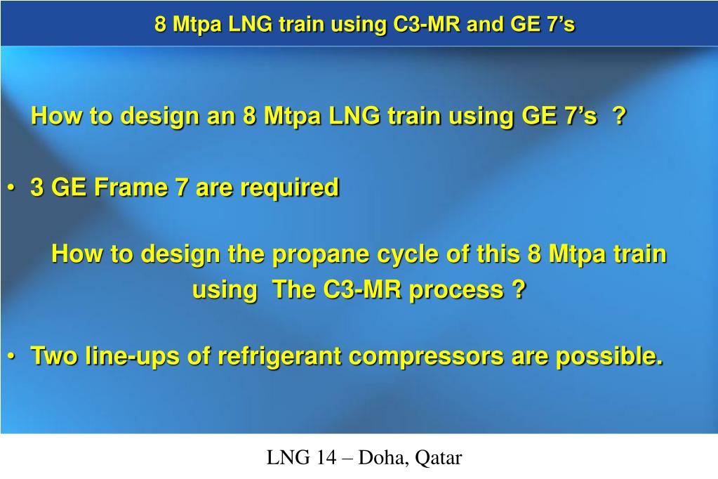 8 Mtpa LNG train using C3-MR and GE 7's