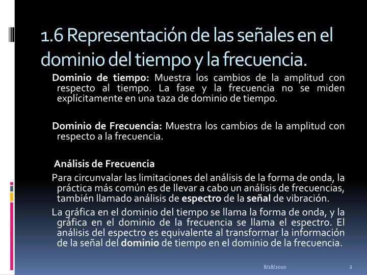1.6 Representación de las señales en el dominio del tiempo y la frecuencia.