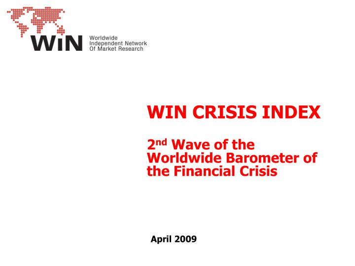 Win crisis index 2 nd wave of the worldwide barometer of the financial crisis april 2009 l.jpg