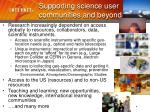 supporting science user communities and beyond