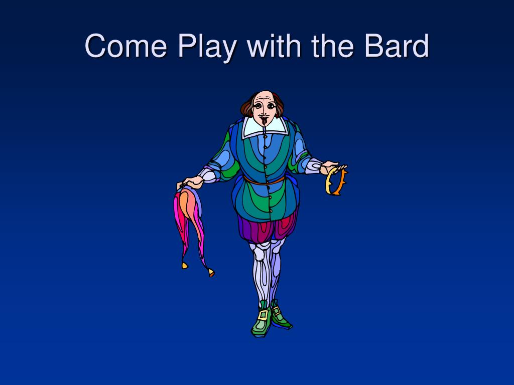 Come Play with the Bard