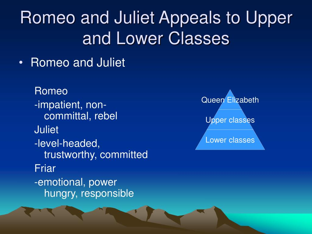 Romeo and Juliet Appeals to Upper and Lower Classes