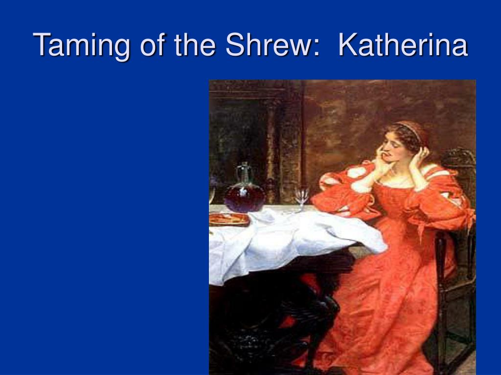 Taming of the Shrew:  Katherina