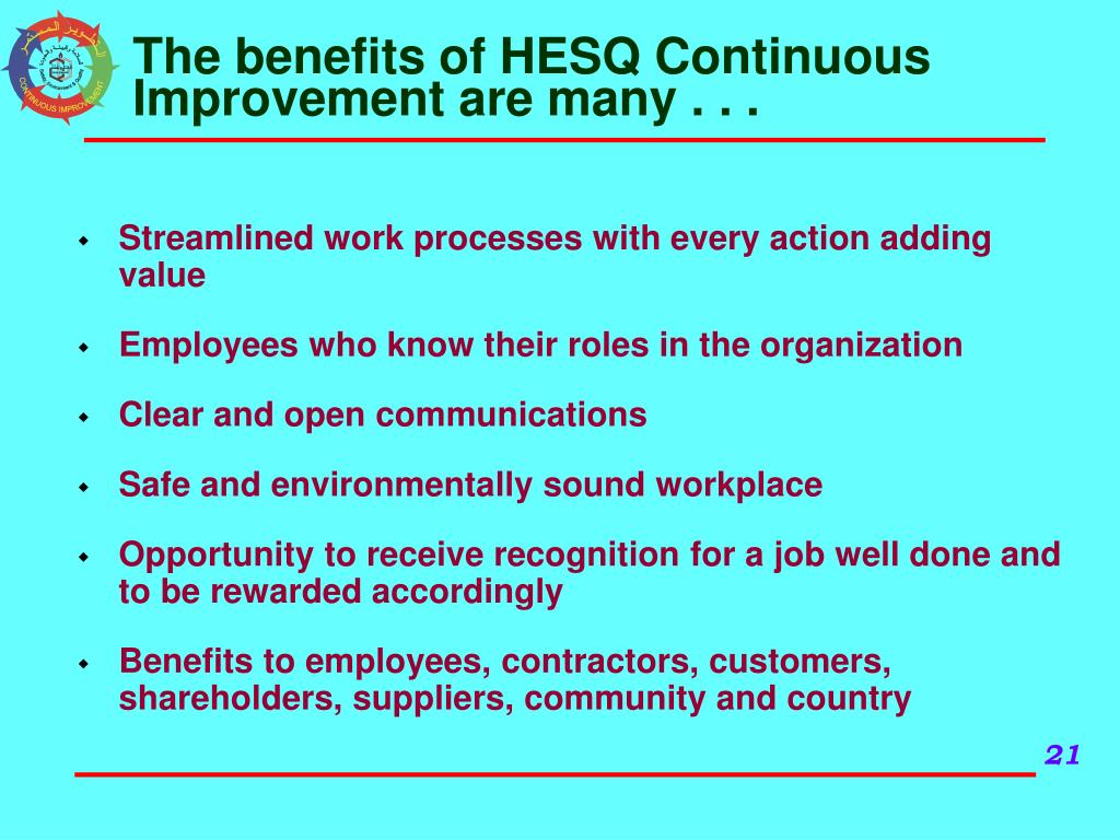The benefits of HESQ Continuous Improvement are many . . .
