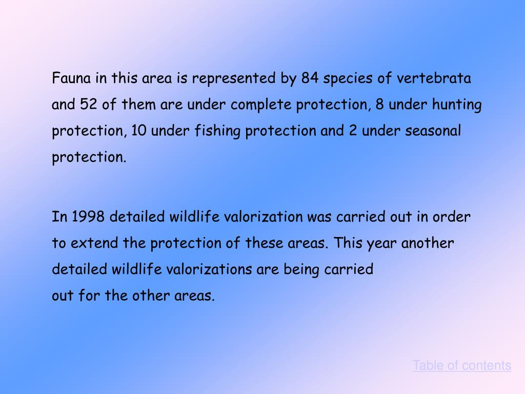 Fauna in this area is represented by 84 species of vertebrata and 52 of them are under complete protection, 8 under hunting protection, 10 under fishing protection and 2 under seasonal protection.