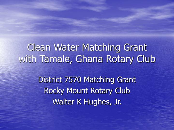 Clean water matching grant with tamale ghana rotary club l.jpg