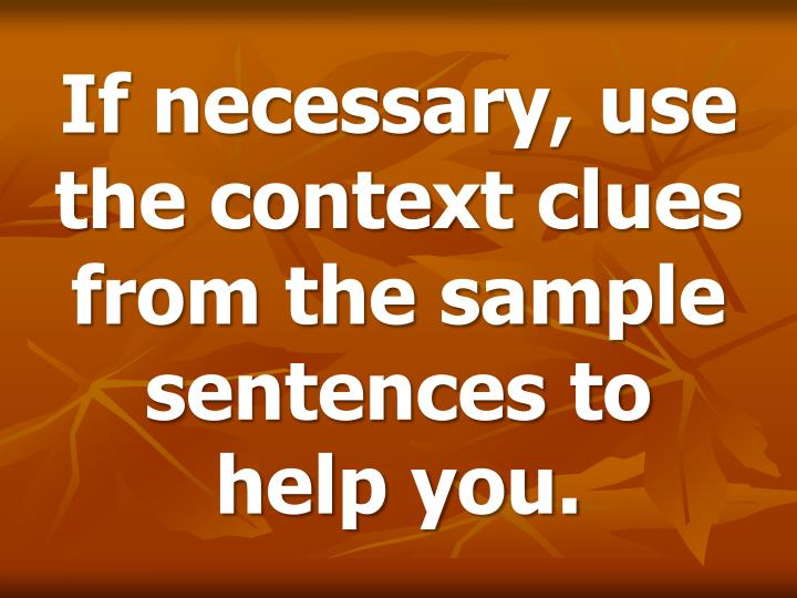 If necessary use the context clues from the sample sentences to help you