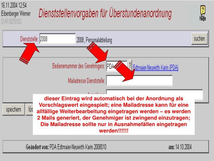dieser Eintrag wird automatisch bei der Anordnung als Vorschlagswert eingespielt; eine Mailadresse kann für eine allfällige Weiterbearbeitung eingetragen werden – es werden 2 Mails generiert, der Genehmiger ist zwingend einzutragen;