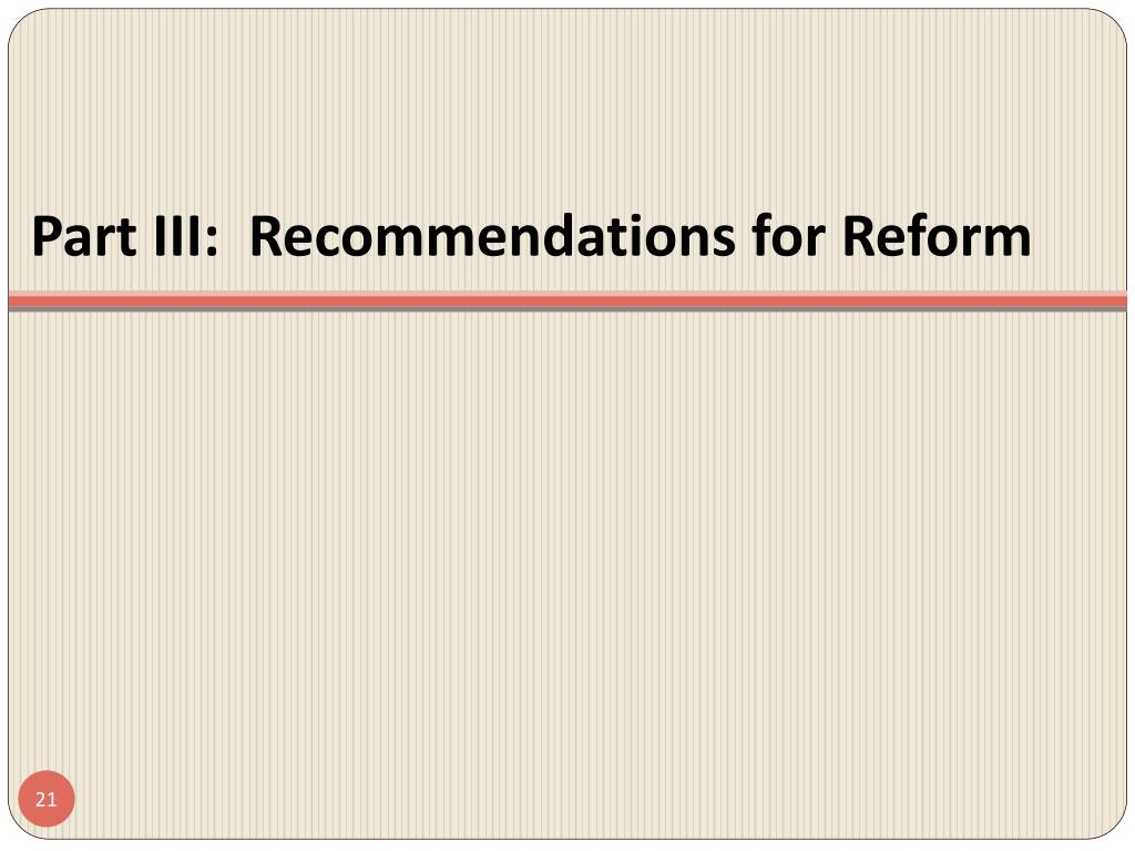 Part III:  Recommendations for Reform
