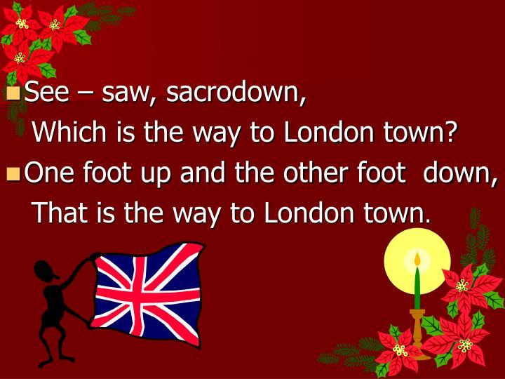 See – saw, sacrodown,