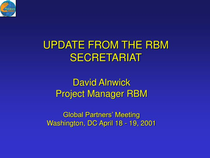 Update from the rbm secretariat