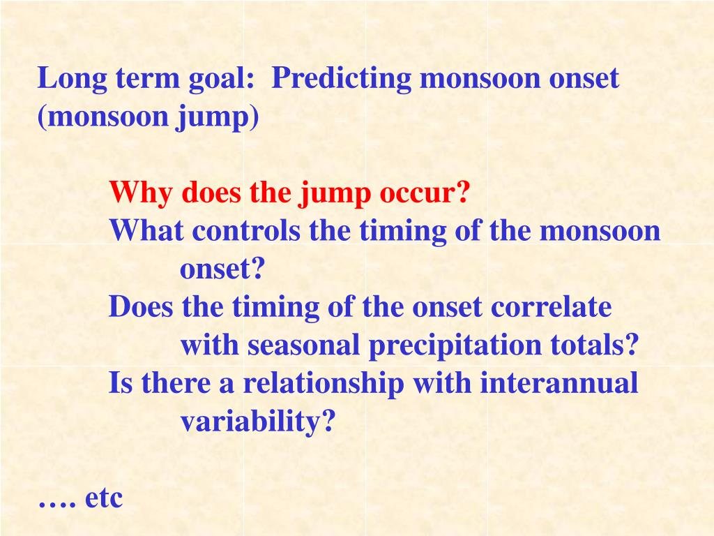 Long term goal:  Predicting monsoon onset (monsoon jump)