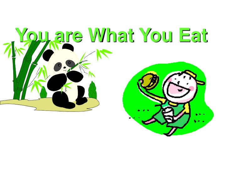 You are what you eat l.jpg