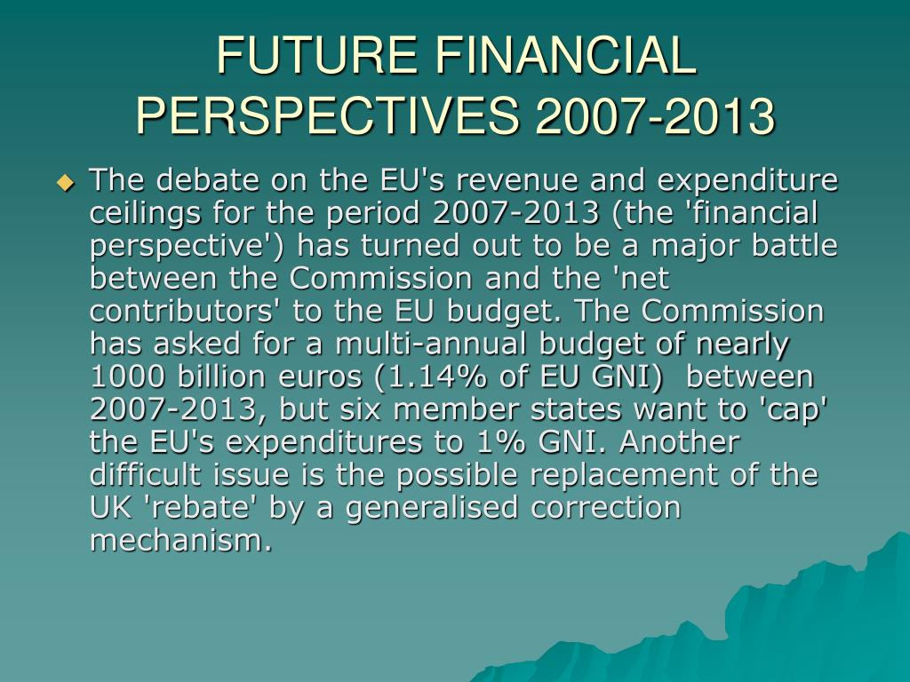 FUTURE FINANCIAL PERSPECTIVES 2007-2013