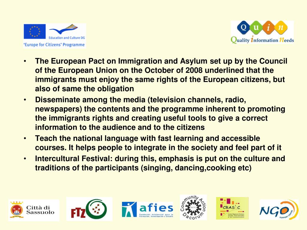 The European Pact on Immigration and Asylum set up by the Council of the European Union on the October of 2008 underlined that the immigrants must enjoy the same rights of the European citizens, but also of same the obligation