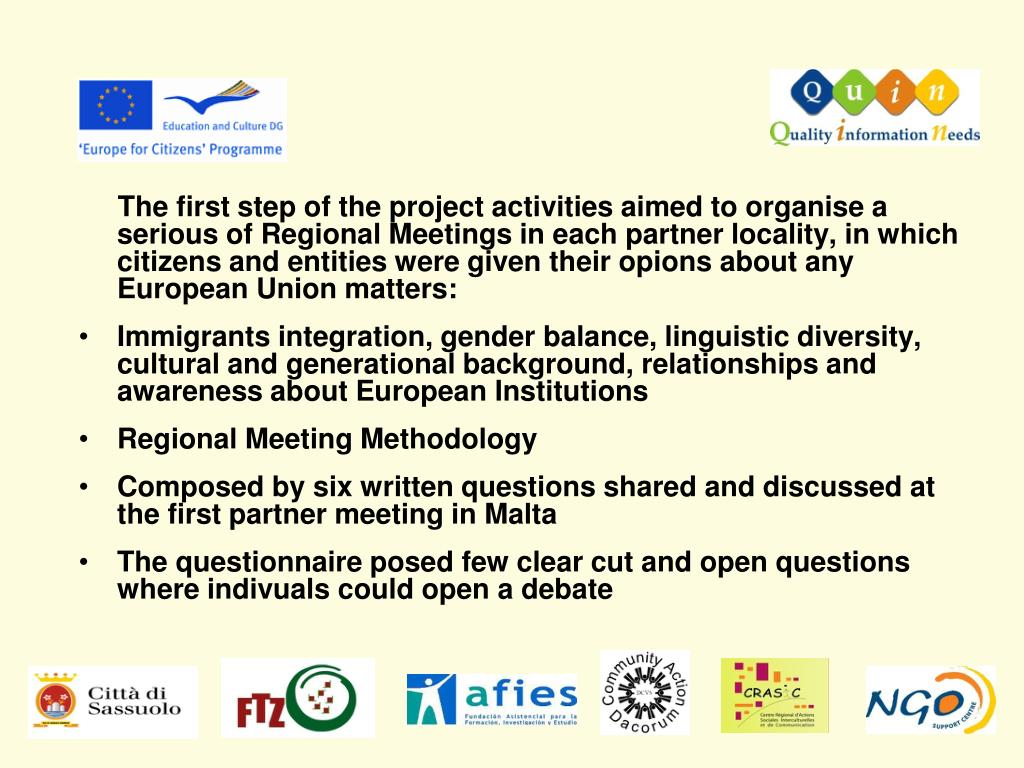 The first step of the project activities aimed to organise a serious of Regional Meetings in each partner locality, in which citizens and entities were given their opions about any European Union matters: