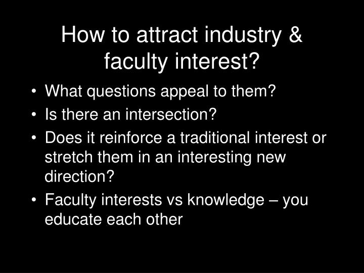 How to attract industry & faculty interest?