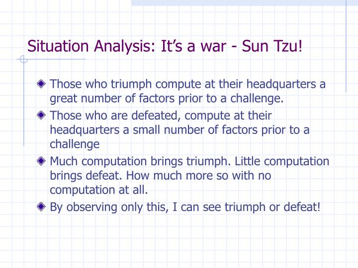 Situation Analysis: It's a war - Sun Tzu!