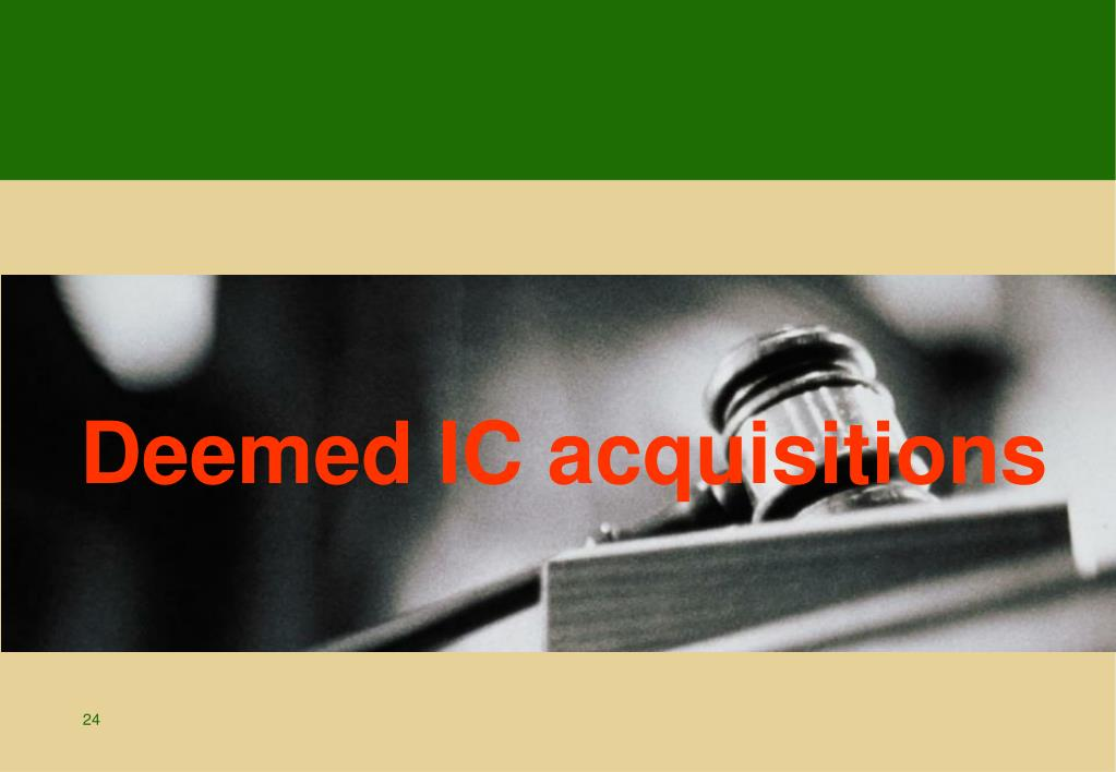 Deemed IC acquisitions