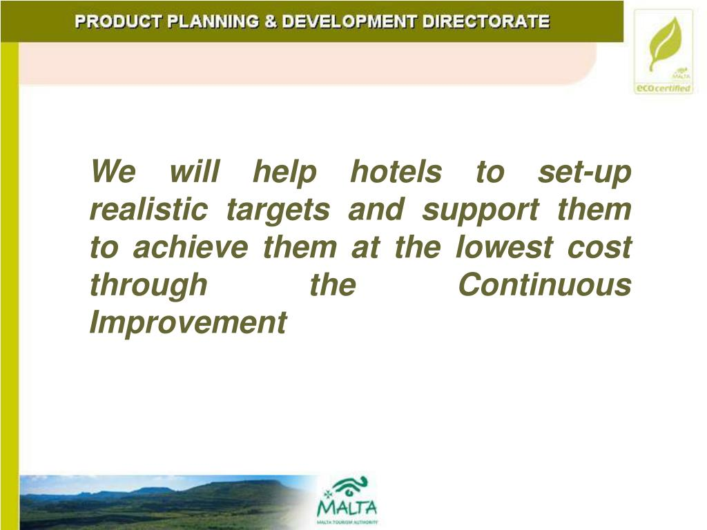 We will help hotels to set-up realistic targets and support them to achieve them at the lowest cost through the Continuous Improvement