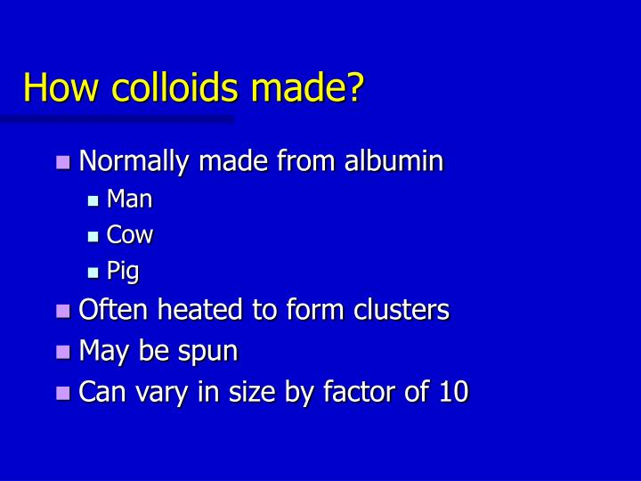How colloids made?